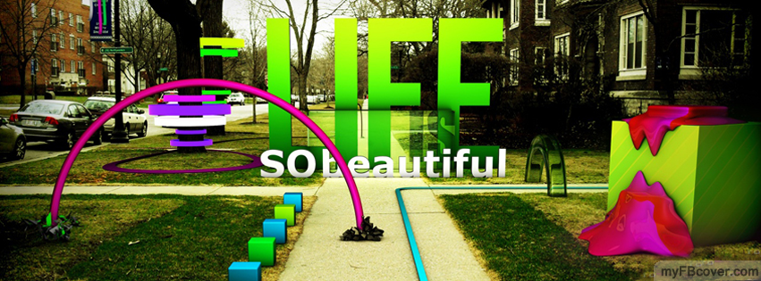 Life is Beautiful facebook coverLife Is Beautiful Cover Photos For Facebook